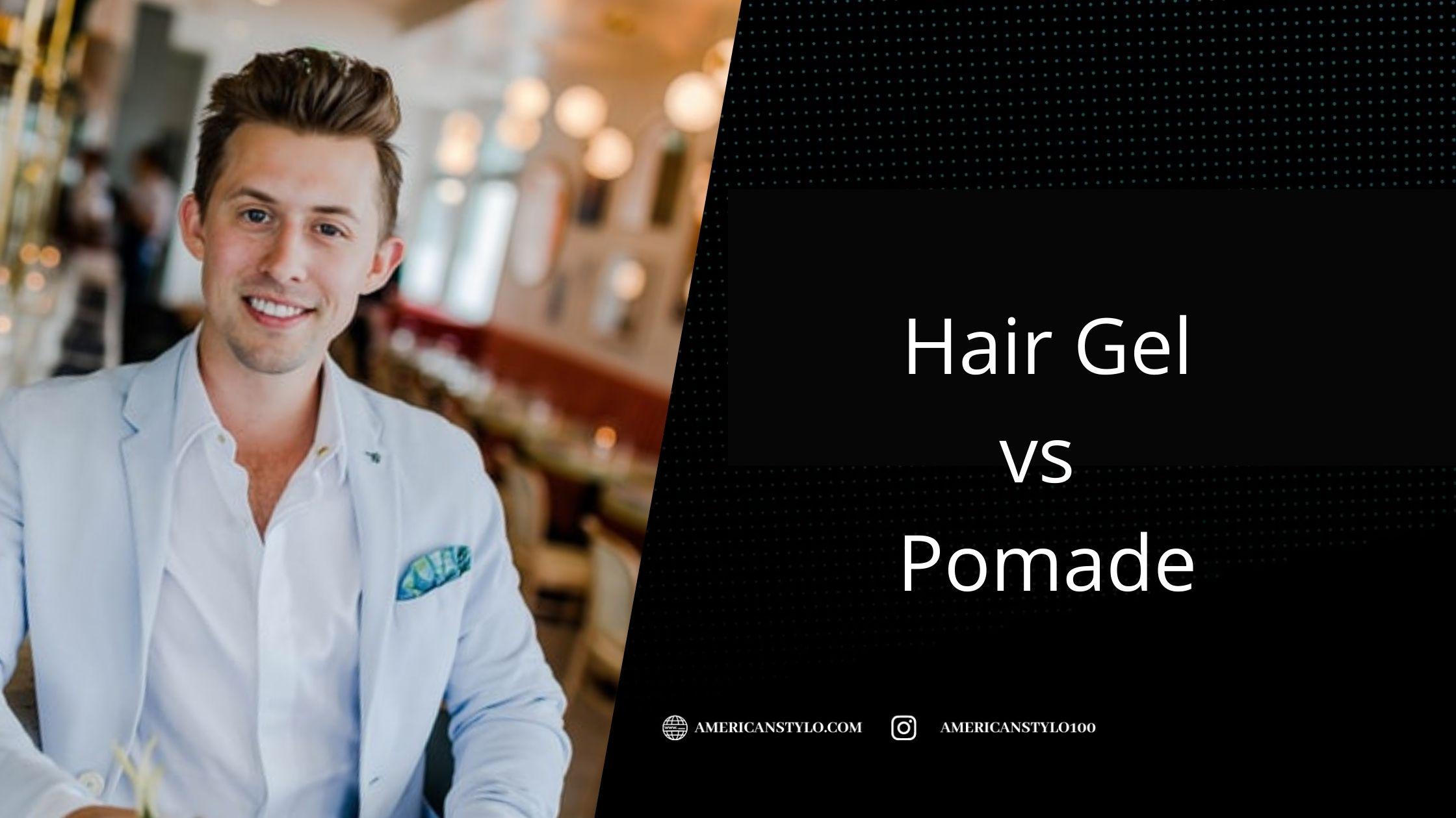 hair gel vs pomade